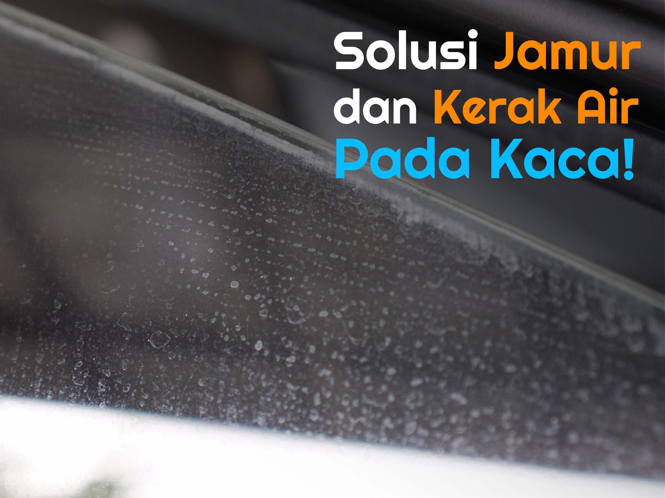 Solusi Jamur dan Kerak Air Pada Kaca Mobil