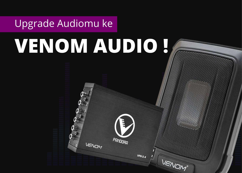 Kecewa dengan Audio Pas-Pasan? Ganti ke Venom Saja!